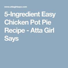 5-Ingredient Easy Chicken Pot Pie Recipe - Atta Girl Says