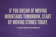 If you dream of moving mountains tomorrow, start by moving...  #powerful #quotes #inspirational #words