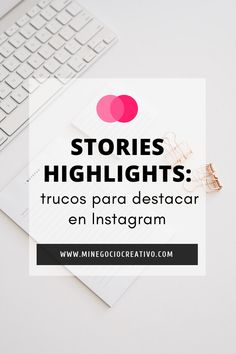 Instagram Stories Highlights: 10 ideas para tus historias destacadas #redessociales #socialmedia #negocio #marketing #ventas #clientes #instagram #stories
