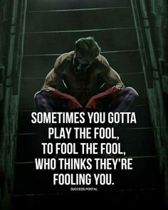 Play the fool, to fool the fool. ♠️