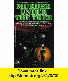 Murder Under The Tree (9780821760758) Ann Crowleigh, Connie Feddersen, Louise Hendricksen, Toni L. P. Kelner, J. Dayne Lamb, Pat Warren , ISBN-10: 0821760750  , ISBN-13: 978-0821760758 ,  , tutorials , pdf , ebook , torrent , downloads , rapidshare , filesonic , hotfile , megaupload , fileserve