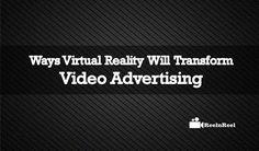 Ways Virtual Reality Will Transform Video Advertising