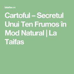 Cartoful – Secretul Unui Ten Frumos în Mod Natural   La Taifas Alter, Health Fitness, Beauty, Medicine, Health And Fitness, Beauty Illustration, Fitness