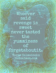 whoever said revenge is sweet   Whoever said revenge is sweet