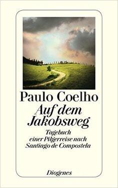 Auf dem Jakobsweg: Tagebuch einer Pilgerreise nach Santiago de Compostela detebe: Amazon.de: Paulo Coelho, Maralde Meyer-Minnemann: Bücher