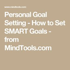 Personal Goal Setting - How to Set SMART Goals - from MindTools.com