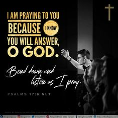 I am praying to you because I know you will answer, O God. Bend down and listen as I pray. Psalms 17:6 NLT Best Bible Verses, Spiritual Needs, I Pray, I Know, Psalms, Knowing You, Spirituality, God, Dios