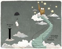 Without the I, Stairs lead to the Stars. from Take Away the A: An Alphabeast of a Book! by writer Michaël Escoffier and illustrator Kris Di Giacomo. Take Away the A: An Unusual Illustrated Alphabet Book about How We Make Meaning | Brain Pickings