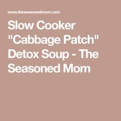 """Slow Cooker """"Cabbage Patch"""" Detox Soup - The Seasoned Mom"""
