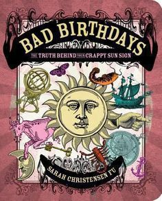 """Bad Birthdays reveals the truth--whether you like it or not--about your sun sign. This cheeky book uncovers the true quirks, oddities, and unpleasantries that characterize your unlucky sign of the zodiac and rule your destiny."