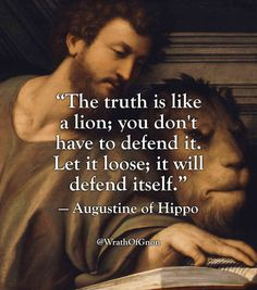 """The truth is like a lion; you don't have to defend it. Let it loose; it will defend itself."" — Augustine of Hippo Wise Quotes, Quotable Quotes, Famous Quotes, Words Quotes, Great Quotes, Wise Words, Quotes To Live By, Motivational Quotes, Inspirational Quotes"