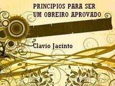 Pr C. J. Jacinto: Como Ser Um Obreiro Aprovado