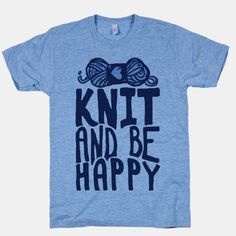 Knit And Be Happy | T-Shirts, Tank Tops, Sweatshirts and Hoodies | HUMAN