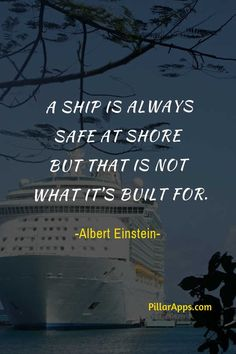 A ship is always safe at shore but that is not what it's built for_ #aship #einsteinquotes #alberteinsteinquotes #alwayssafe