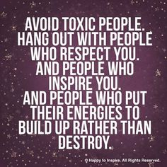 Toxic People are to be Avoided! They know who they are!!                                                                                                                                                     More