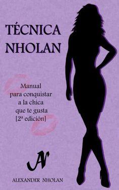 Técnica Nholan - Manual para conquistar a la chica que te gusta - Libros en Google Play