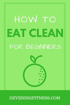 How to Eat Clean for Beginners.  Learn easy ways to start eating better.  Download the free Eat Clean Cheat Sheet to Boost Your Results.
