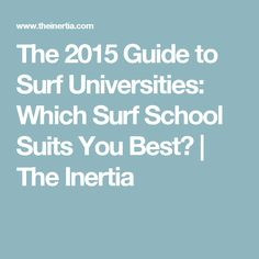 The 2015 Guide to Surf Universities: Which Surf School Suits You Best? | The Inertia