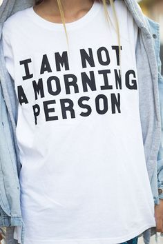 "where can i get this t. ""i am not a morning person."" amen."
