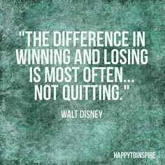 The difference in winning and losing is most often...not quitting. - Walt Disney