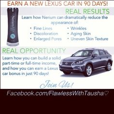 Do you want to know how you can earn your Lexus in 90 days, or would you just like a little cash freedom?! Contact me today to learn more about this fantastic opportunity. At Nerium International, our mantra is real. Getting real, being real, and creating real change.