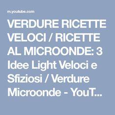 VERDURE RICETTE VELOCI / RICETTE AL MICROONDE: 3 Idee Light Veloci e Sfiziosi / Verdure Microonde - YouTube