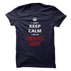 Can not keep calm I am an INSURANCE AGENT - #tshirts #big sweater. MORE INFO => https://www.sunfrog.com/LifeStyle/Can-not-keep-calm-I-am-an-INSURANCE-AGENT.html?68278