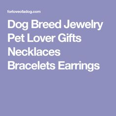 Dog Breed Jewelry Pet Lover Gifts Necklaces Bracelets Earrings