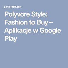 Polyvore Style: Fashion to Buy – Aplikacje w Google Play