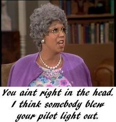 You aint right in the head. I Love To Laugh, Make Me Smile, Carol Burnett, Old Folks, Family Tv, Tv Show Quotes, Movie Quotes, Funny Quotes, Funny Memes