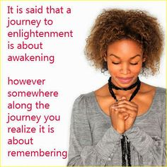 It is said that a journey to enlightenment is about awakening, however somewhere along the journey you realize it is about remembering . http://listenbeloved.com