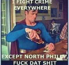 I fight crime everywhere... Except North Philly...