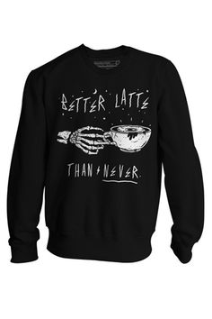 Better Latte Than Never Crewneck http://shop.nylon.com/collections/whats-new/products/better-latte-than-never-crewneck #NYLONshop