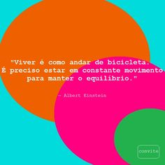 """""""Viver é como andar de bicicleta. É preciso estar em constante movimento  para manter o equilíbrio.""""   — Albert Einstein"""