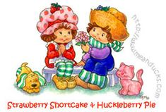 Strawberry Shortcake & Huckleberry Pie, this is the ones i grew up with