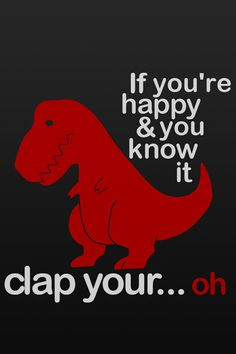 """If you're happy and you know it clap your.... Oh."" :( poor dinosaur"