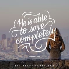 """He is able to save completely."" - Hebrews 7:25 