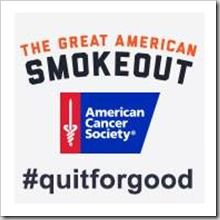 """The Great American Smokeout+++ The exact day for the smokeout keeps changing for the month of November, however, anytime and any month! Is an excellent time to try your wings for a day! Or quit for good. +++ Talk with your doctor. If your doctor is narrow minded, and only will consider one method for you to quit! """"Find another, open-minded doctor"""" that will assist you, and present the many options now available- You Can Quit!+++E.C.C."""