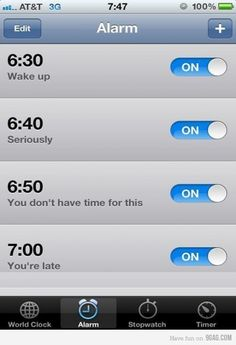 me in the morning....literally these are the EXACT times that I have my alarms set on!! Haha!
