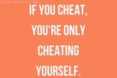 HEYY EVERYONE, <<<< if you cheat, your only cheating yourself!