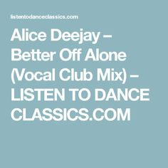 Alice Deejay – Better Off Alone (Vocal Club Mix) – LISTEN TO DANCE CLASSICS.COM