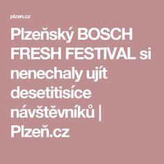 Plzeňský BOSCH FRESH FESTIVAL si nenechaly ujít desetitisíce návštěvníků | Plzeň.cz