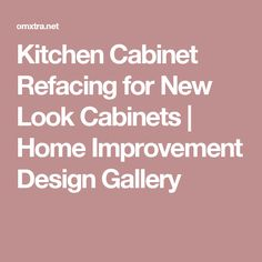 Kitchen Cabinet Refacing for New Look Cabinets | Home Improvement Design Gallery