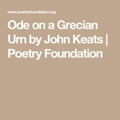 use of metaphors and abstract concepts in ode upon a grecian urn by john keats The inspirational power of beauty, according to keats, is more important than the quest for objective fact as he writes in his ode on a grecian urn, 'beauty is truth, truth beauty'—that is all / ye know on earth, and all ye need to know.