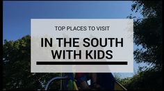 Top Places To Visit In The South For Kids