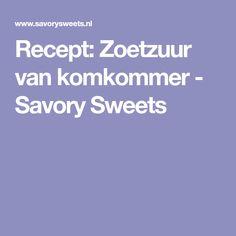 Recept: Zoetzuur van komkommer - Savory Sweets