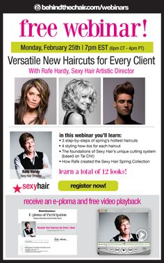 Learn a total of 12 looks—three complete haircuts and four styling how-tos for each cut—in this free webinar with the charismatic Rafe Hardy. Sexy Hair's Artistic Director will also share insights into the company's unique cutting system, and lots more, Monday, February 25. It's free!