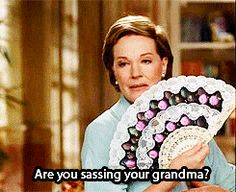 "kid: """"I would never sass you, Grandma!"" """