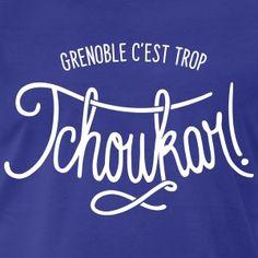 grenoble, c'est trop tchoukar ! tchoukar est une expression typique de grenoble... Shirt Shop, T Shirt, Grenoble, Neon Signs, Tees, Shopping, Supreme T Shirt, Tee Shirt, T Shirts