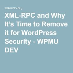 XML-RPC and Why It's Time to Remove it for WordPress Security - WPMU DEV